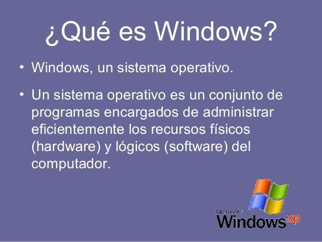 ¿Qué es Windows? • Windows, un sistema operativo. • Un sistema operativo es un conjunto de programas encargados de adminis...