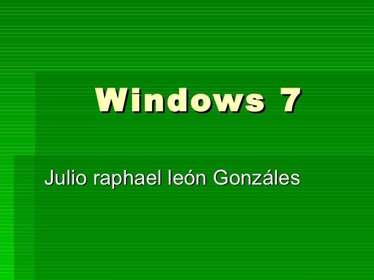 Windows 7 Julio raphael león Gonzáles
