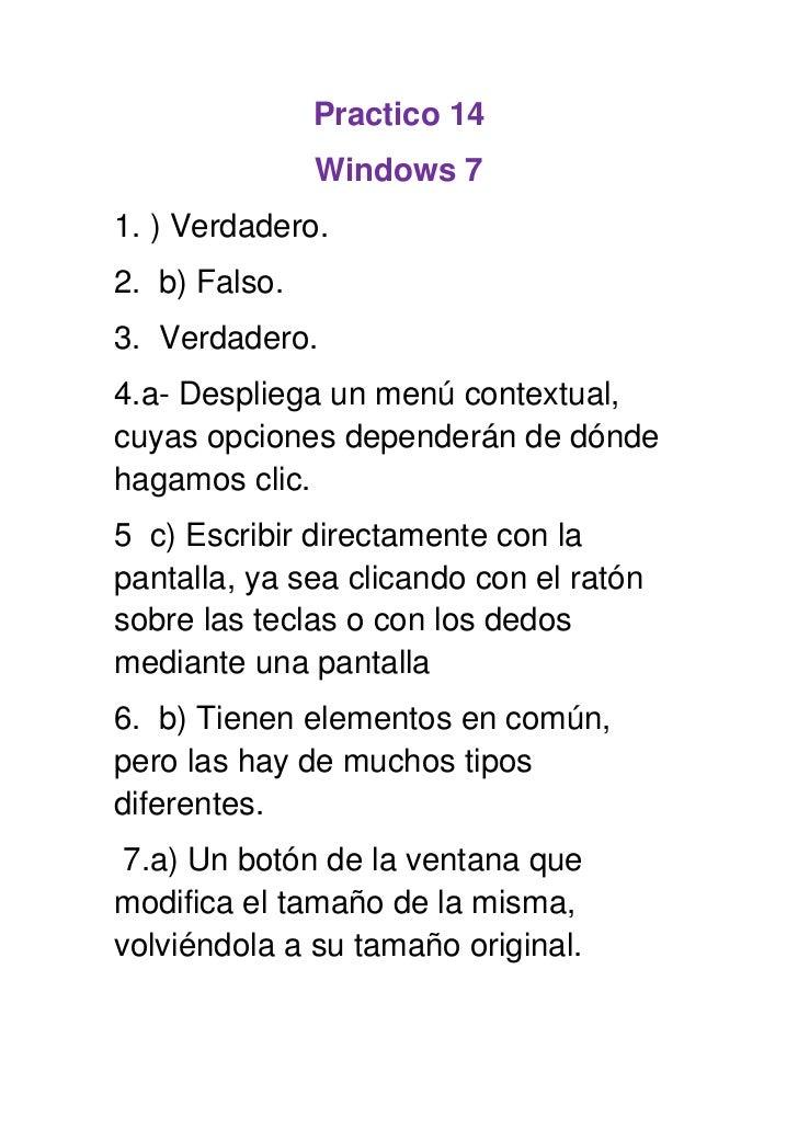 Practico 14               Windows 71. ) Verdadero.2. b) Falso.3. Verdadero.4.a- Despliega un menú contextual,cuyas opcione...