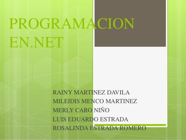 PROGRAMACION EN.NET RAINY MARTINEZ DAVILA MILEIDIS MENCO MARTINEZ MERLY CARO NIÑO LUIS EDUARDO ESTRADA ROSALINDA ESTRADA R...