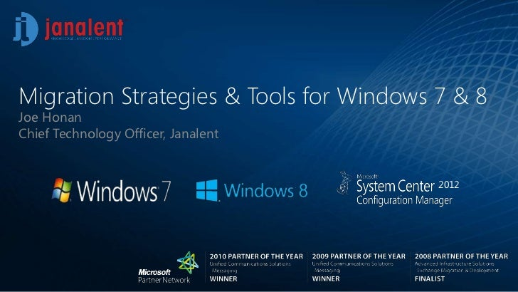 Migration Strategies & Tools for Windows 7 & 8Joe HonanChief Technology Officer, Janalent                                 ...