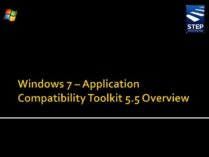 Windows 7 – Application Compatibility Toolkit 5.5 Overview<br />