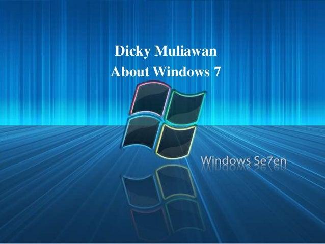 Dicky MuliawanAbout Windows 7