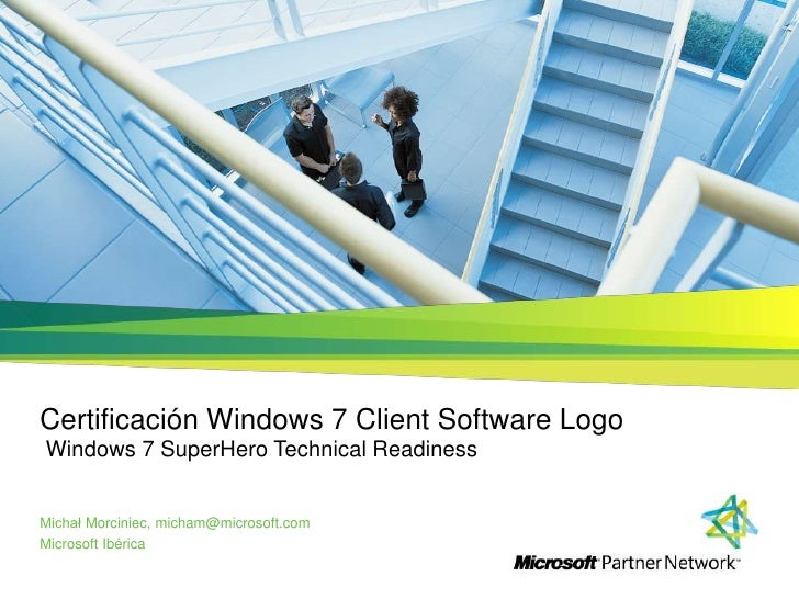 Certificación Windows 7 Client Software Logo Windows 7 SuperHero Technical Readiness<br />Michał Morciniec, micham@microso...