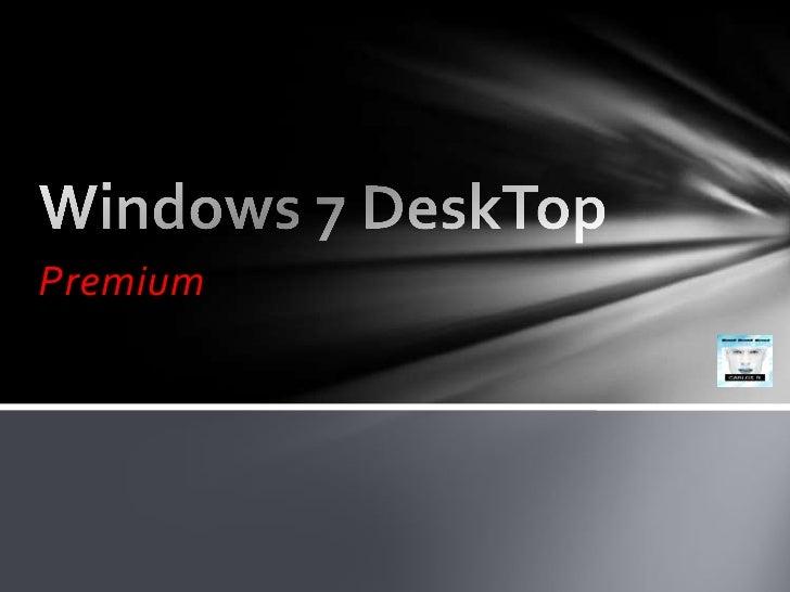 Premium<br />Windows 7 DeskTop<br />