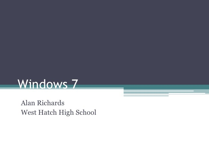 Windows 7<br />Alan Richards<br />West Hatch High School<br />