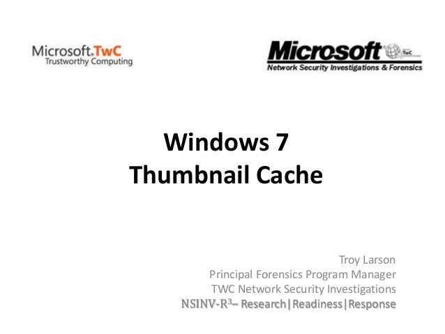 Windows 7 Thumbnail Cache Troy Larson Principal Forensics Program Manager TWC Network Security Investigations NSINV-R3– Re...
