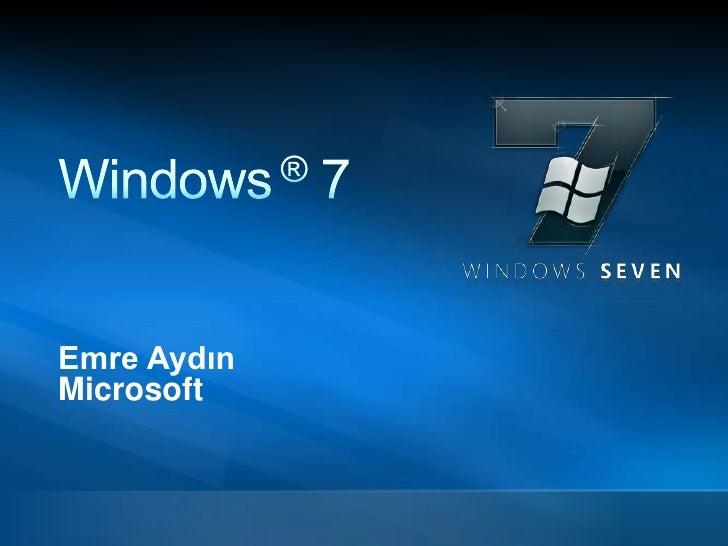 Windows ® 7<br />Emre Aydın<br />Microsoft<br />