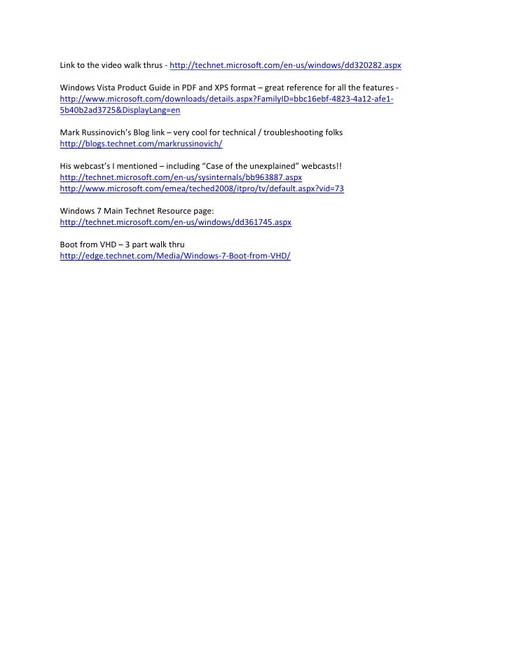 Link to the video walk thrus - http://technet.microsoft.com/en-us/windows/dd320282.aspx  Windows Vista Product Guide in PD...
