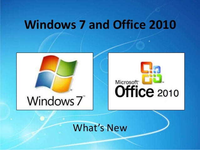 Windows 7 and Office 2010        What's New
