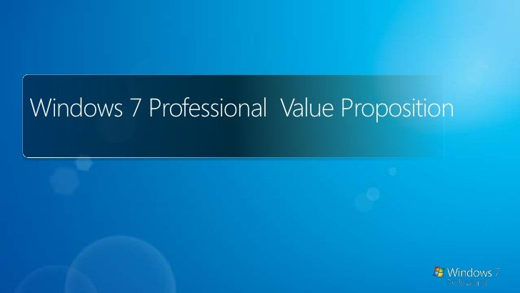 How to use this presentation(Hidden Slide)<br />The goal of this deck is to describe the value proposition of Windows 7 Pr...