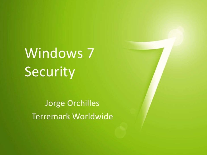 Windows 7 Security<br />Jorge Orchilles<br />Terremark Worldwide<br />