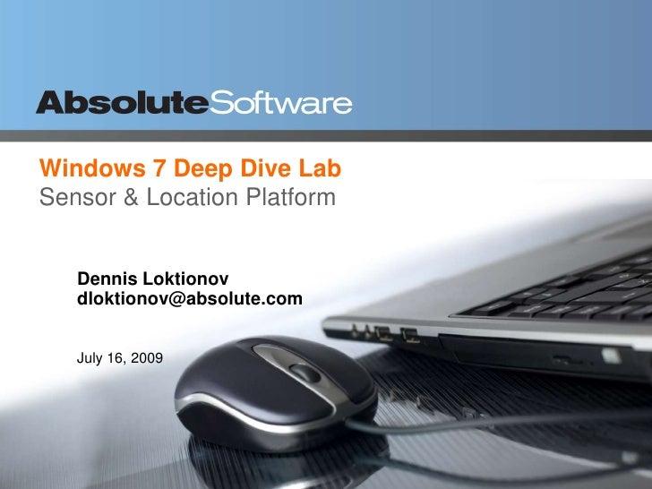 Windows 7 Deep Dive LabSensor & Location Platform<br />Dennis Loktionov dloktionov@absolute.com<br />July 16, 2009<br />
