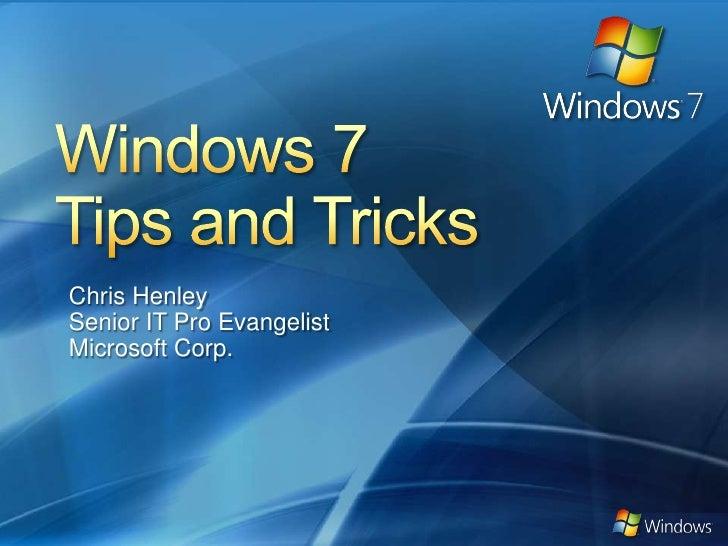 Windows 7<br />Tips and Tricks<br />Chris Henley<br />Senior IT Pro Evangelist<br />Microsoft Corp.<br />