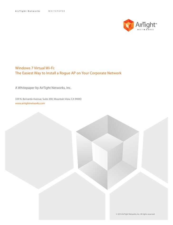 AirTight Networks           WHITEPAPER     Windows 7 Virtual Wi-Fi: The Easiest Way to Install a Rogue AP on Your Corporat...