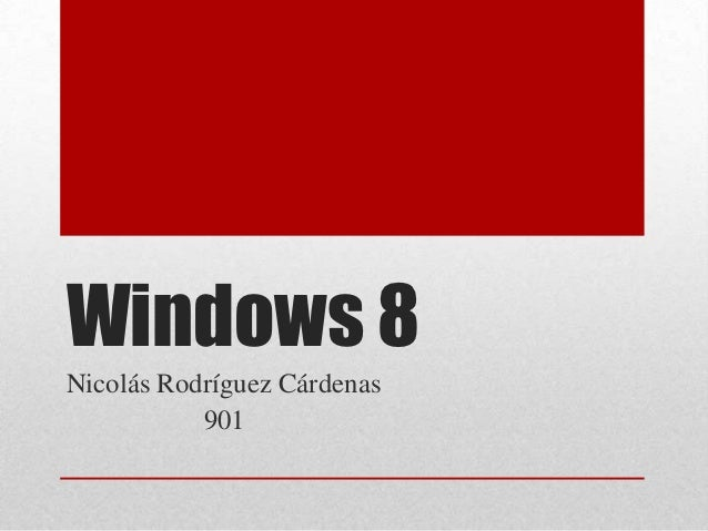 Windows 8Nicolás Rodríguez Cárdenas           901