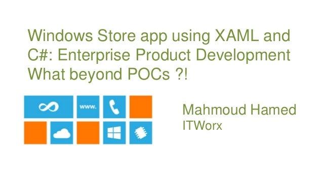 Windows Store app using XAML andC#: Enterprise Product DevelopmentWhat beyond POCs ?!                       Mahmoud Hamed ...