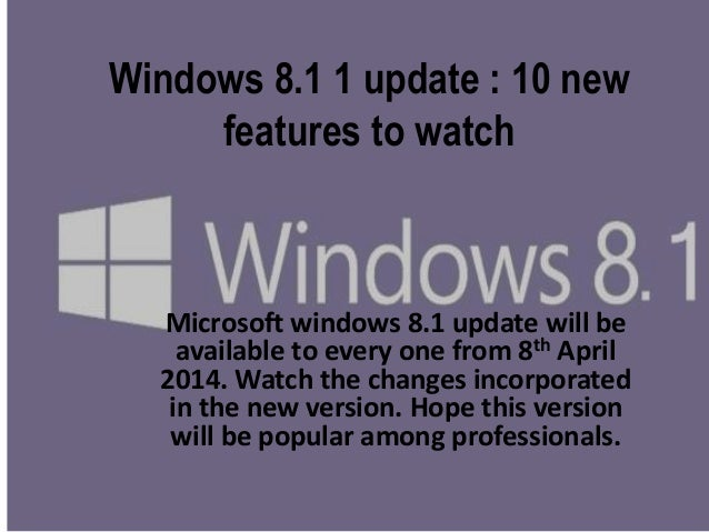 Windows 8.1 1 update : 10 new features to watch Microsoft windows 8.1 update will be available to every one from 8th April...