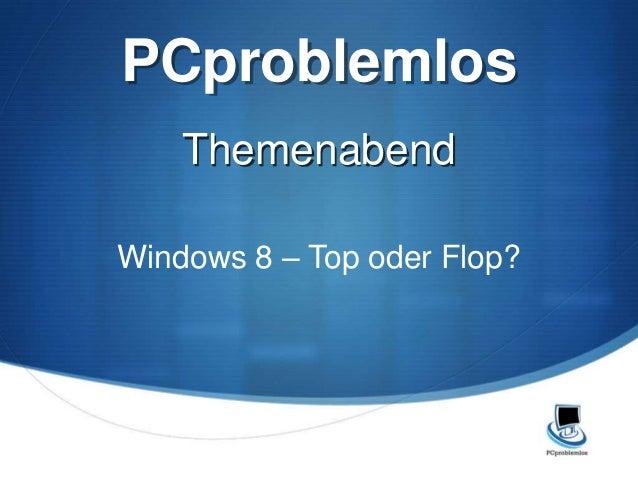 PCproblemlos    ThemenabendWindows 8 – Top oder Flop?