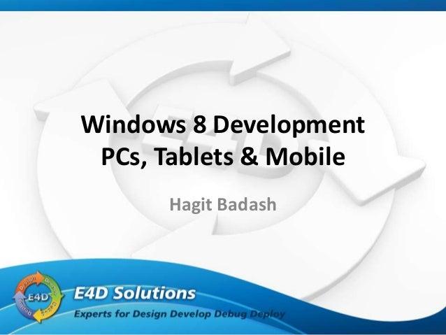 Windows 8 Development PCs, Tablets & Mobile      Hagit Badash