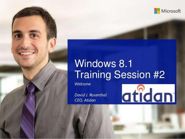 1 Windows 8.1 Training Session #2 Welcome David J. Rosenthal CEO, Atidan