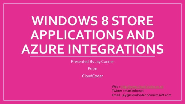 WINDOWS 8 STOREAPPLICATIONS ANDAZURE INTEGRATIONSPresented By Jay ConnerFromCloudCoderWeb : http://www.cloud-coder.co.ukTw...