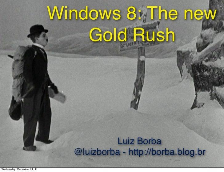 Windows 8: The new                                 Gold Rush                                        Luiz Borba            ...