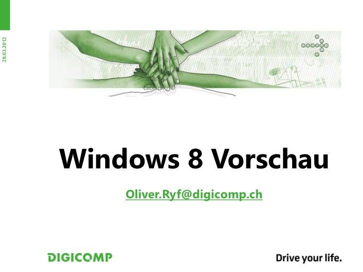 28.03.2012             Windows 8 Vorschau                 Oliver.Ryf@digicomp.ch