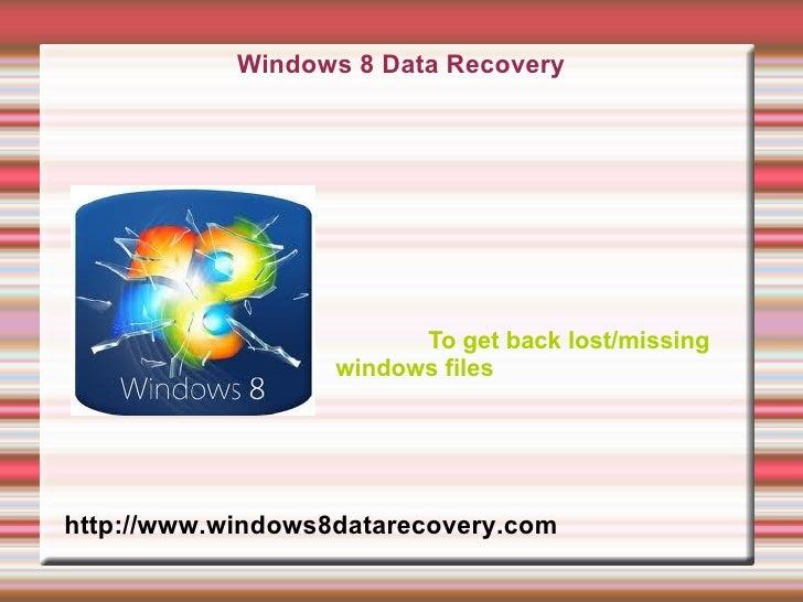 Windows 8 Data Recovery                         To get back lost/missing                   windows fileshttp://www.windows...