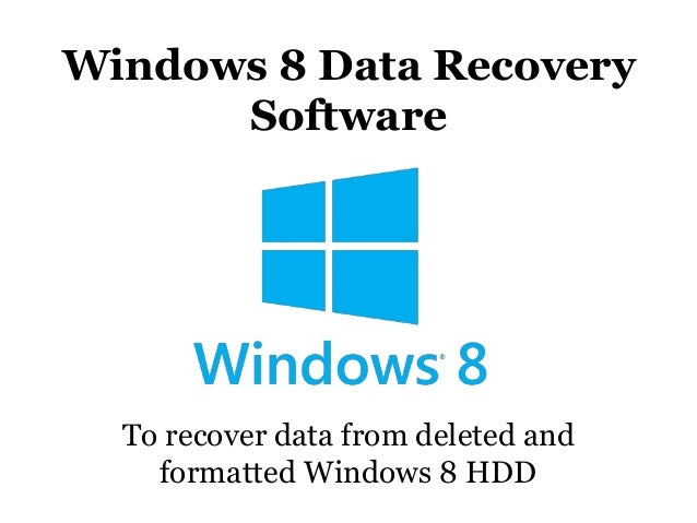 Windows 8 Data Recovery Software  To recover data from deleted and formatted Windows 8 HDD
