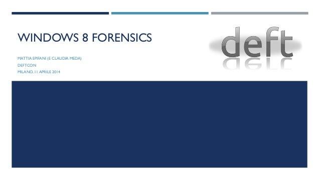 WINDOWS 8 FORENSICS MATTIA EPIFANI (E CLAUDIA MEDA) DEFTCON MILANO, 11 APRILE 2014