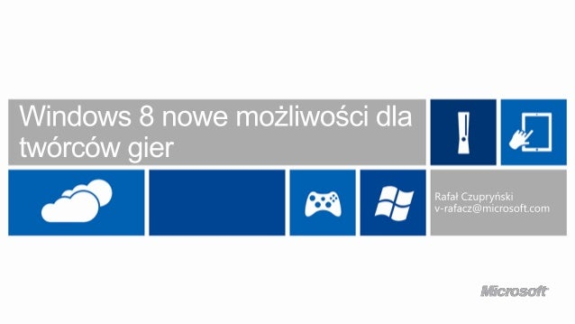 Dlaczego właśnie gry na Windows 8? Platforma łatwo dostępna dla deweloperów (Stosunkowo) łatwo się je programuje Bardzo...