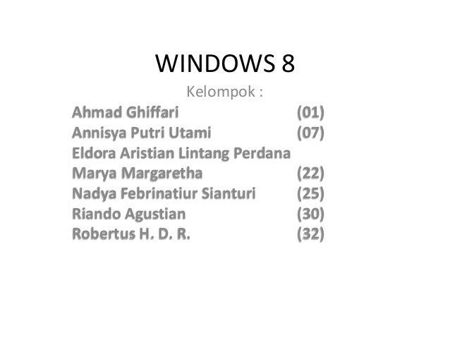 WINDOWS 8 Kelompok : Ahmad Ghiffari (01) Annisya Putri Utami (07) Eldora Aristian Lintang Perdana Marya Margaretha (22) Na...
