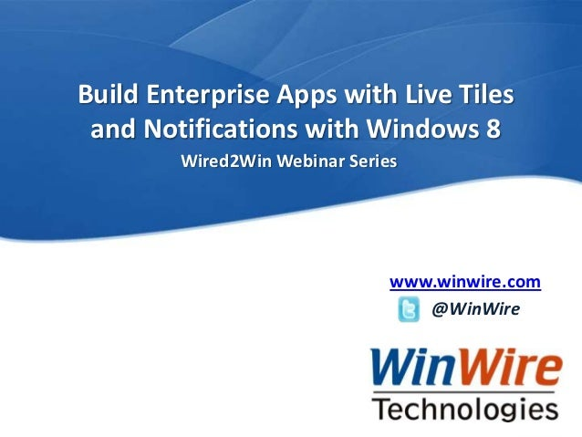 Build Enterprise Apps with Live Tiles               and Notifications with Windows 8                                      ...