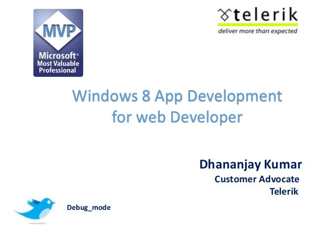 Windows 8 App Development     for web Developer                Dhananjay Kumar                  Customer Advocate         ...