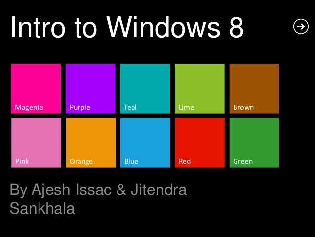 Intro to Windows 8Magenta   Purple   Teal   Lime   BrownPink      Orange   Blue   Red    GreenBy Ajesh Issac & JitendraSan...