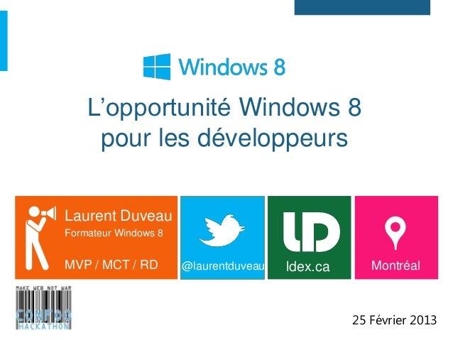 L'opportunité Windows 8     pour les développeursLaurent DuveauFormateur Windows 8MVP / MCT / RD        @laurentduveau   l...