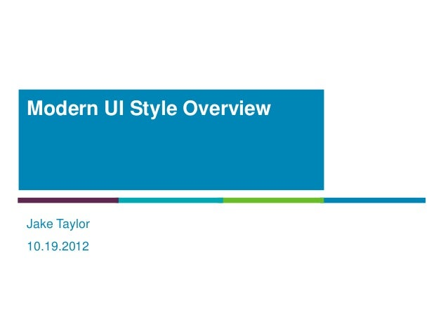 Modern UI Style OverviewJake Taylor10.19.2012