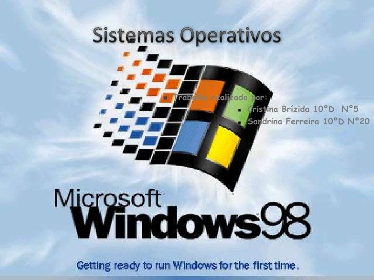 Sistemas Operativos <br />Trabalho realizado por:<br />Cristina Brízida 10ºD  Nº5<br />Sandrina Ferreira 10ºD Nº20 <br />