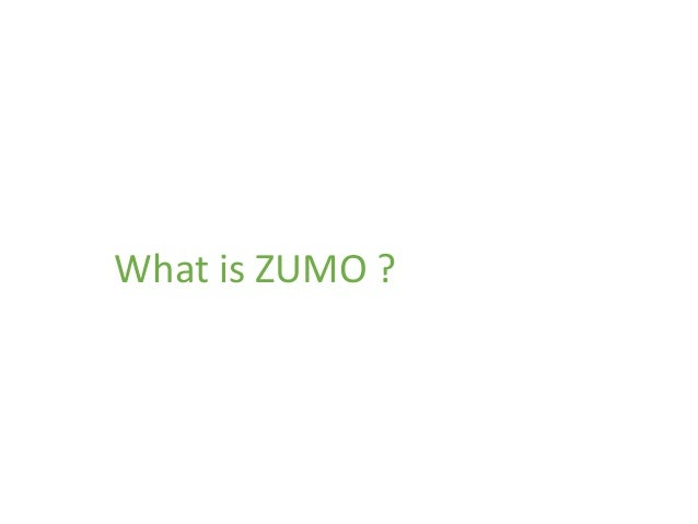 What is ZUMO ?