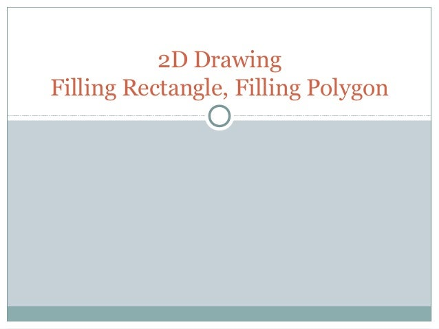 2D DrawingFilling Rectangle, Filling Polygon