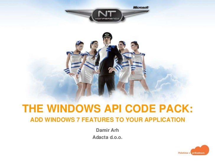 The Windows API Code Pack: Add Windows 7 Features to Your Application<br />Damir Arh<br />Adacta d.o.o.<br />