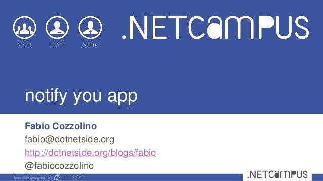Template designed bynotify you appFabio Cozzolinofabio@dotnetside.orghttp://dotnetside.org/blogs/fabio@fabiocozzolino