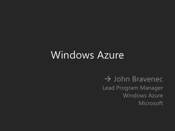 Windows Azure<br /> John Bravenec<br />Lead Program Manager<br />Windows Azure<br />Microsoft<br />
