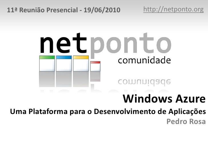http://netponto.org<br />11ª Reunião Presencial - 19/06/2010<br />Windows AzureUma Plataforma para o Desenvolvimento de Ap...