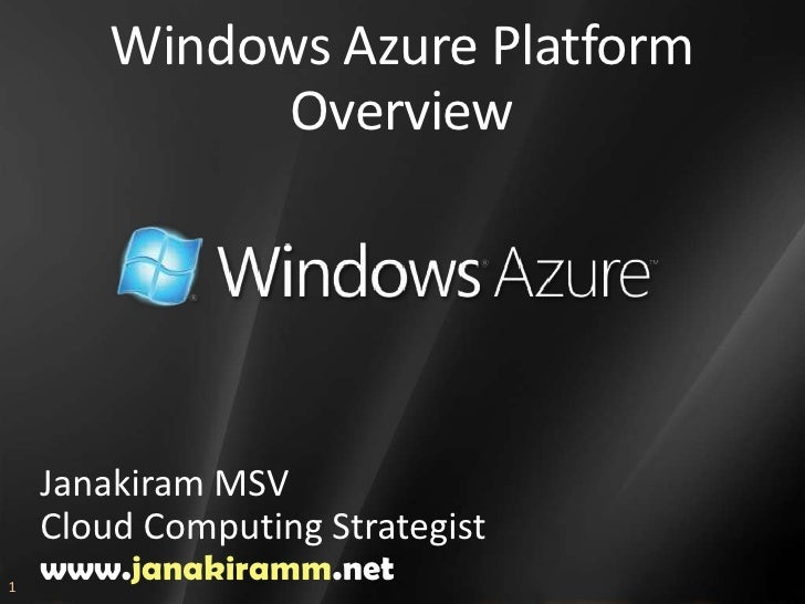 Windows Azure Platform Overview<br />Janakiram MSV<br />Cloud Computing Strategist<br />www.janakiramm.net<br />