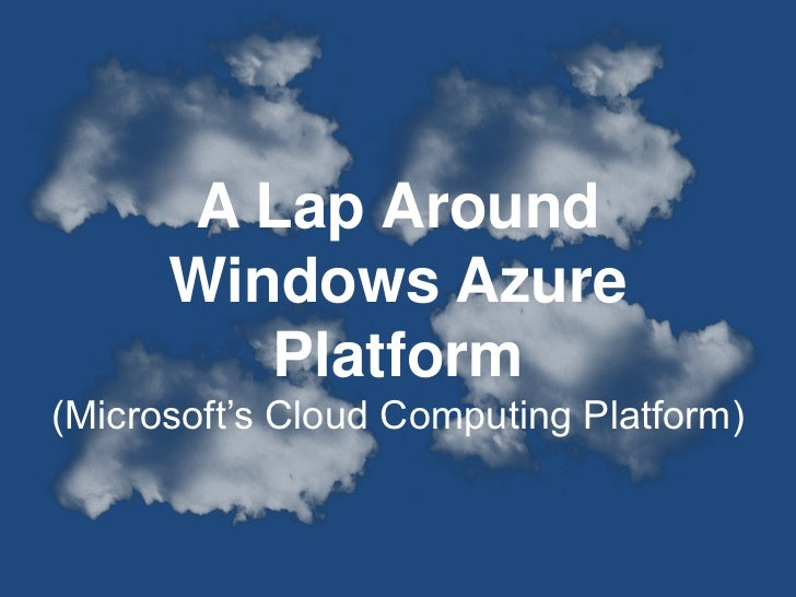 A Lap Around <br />Windows Azure Platform<br />(Microsoft's Cloud Computing Platform)<br />