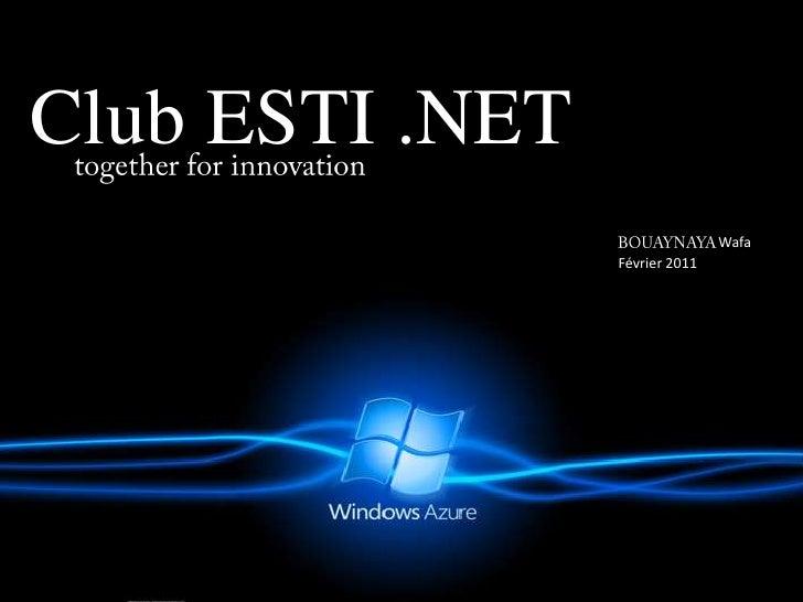 Club ESTI .NET<br />together for innovation<br />BOUAYNAYAWafa<br />Février 2011<br />