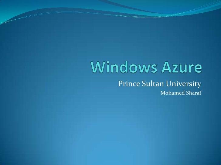 Windows Azure<br />Prince Sultan University<br />Mohamed Sharaf<br />