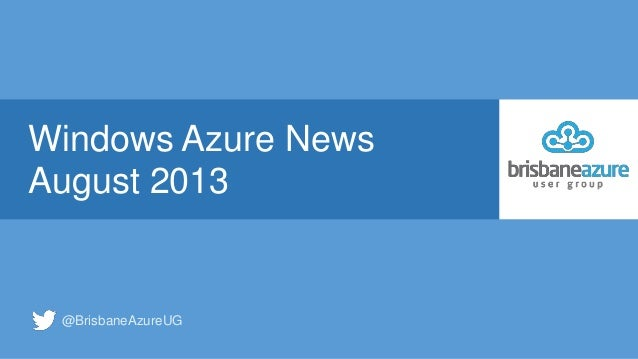 Windows Azure News August 2013 @BrisbaneAzureUG